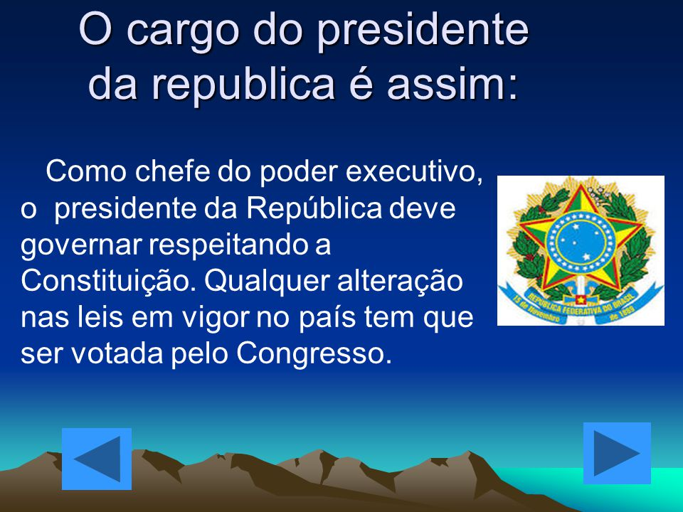 O cargo do presidente da republica é assim: