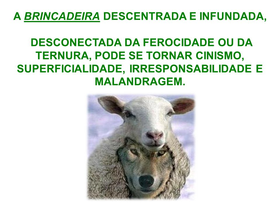A BRINCADEIRA DESCENTRADA E INFUNDADA,
