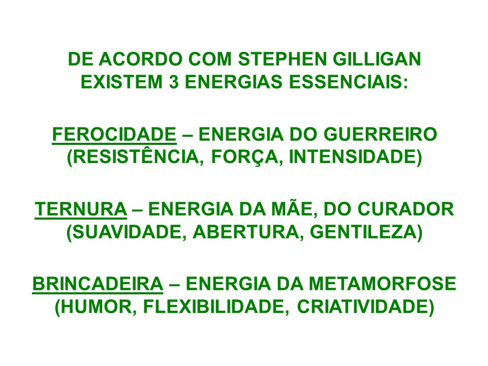 DE ACORDO COM STEPHEN GILLIGAN EXISTEM 3 ENERGIAS ESSENCIAIS: