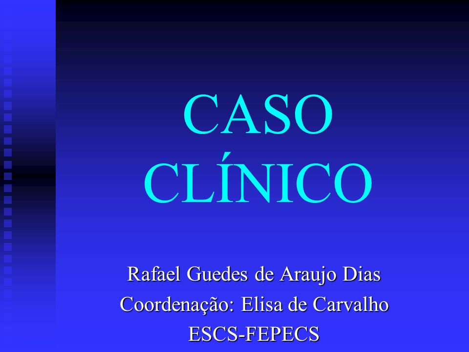 CASO CLÍNICO Rafael Guedes de Araujo Dias