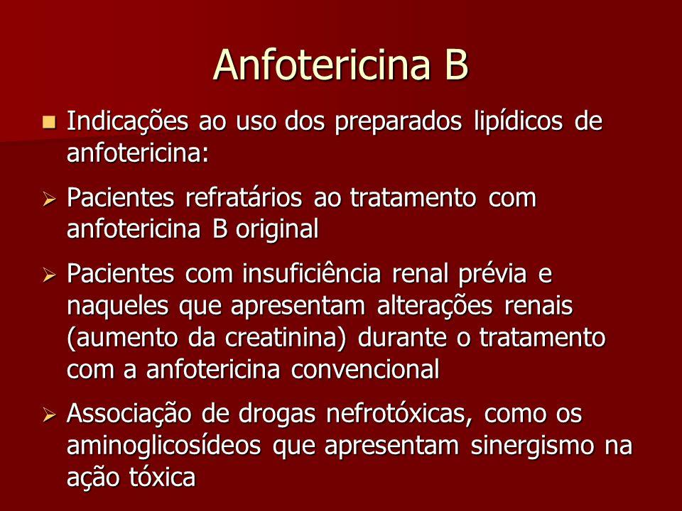 Anfotericina B Indicações ao uso dos preparados lipídicos de anfotericina: Pacientes refratários ao tratamento com anfotericina B original.
