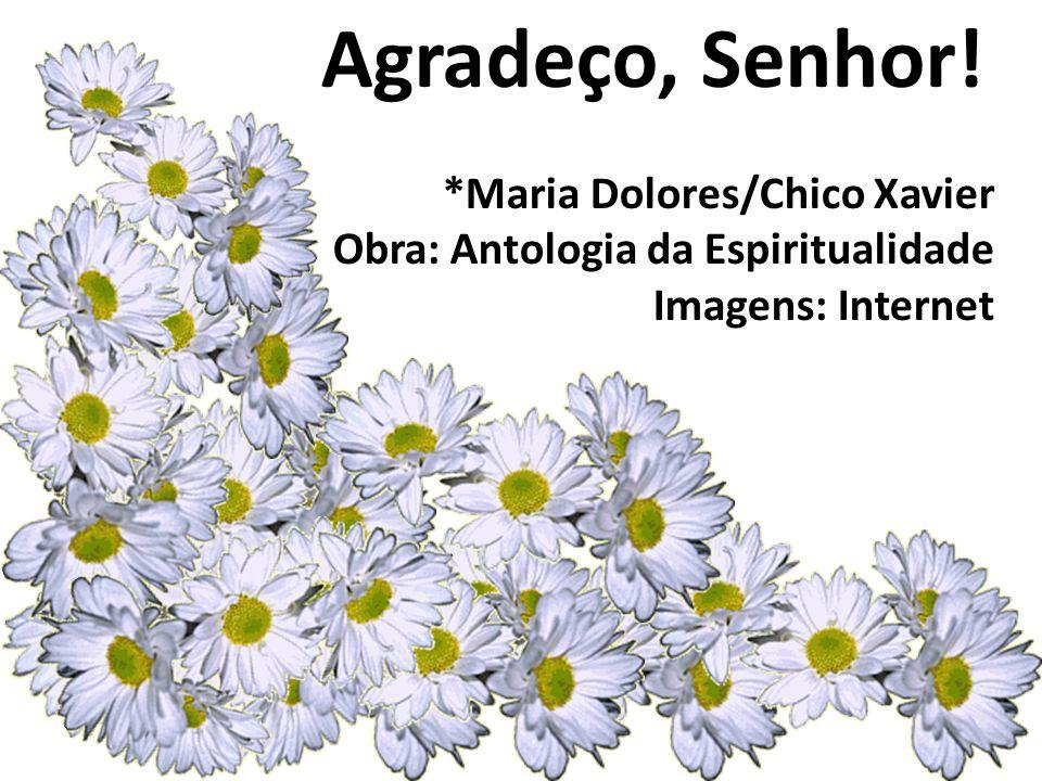 Agradeço, Senhor! *Maria Dolores/Chico Xavier