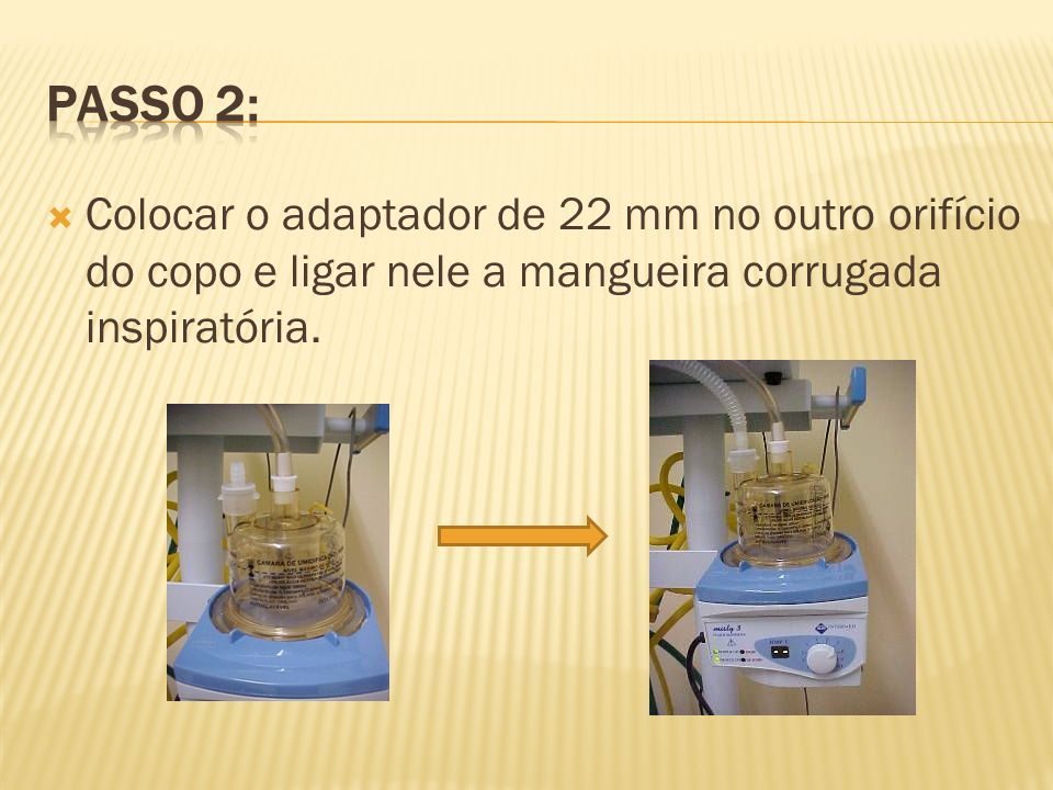 Passo 2: Colocar o adaptador de 22 mm no outro orifício do copo e ligar nele a mangueira corrugada inspiratória.
