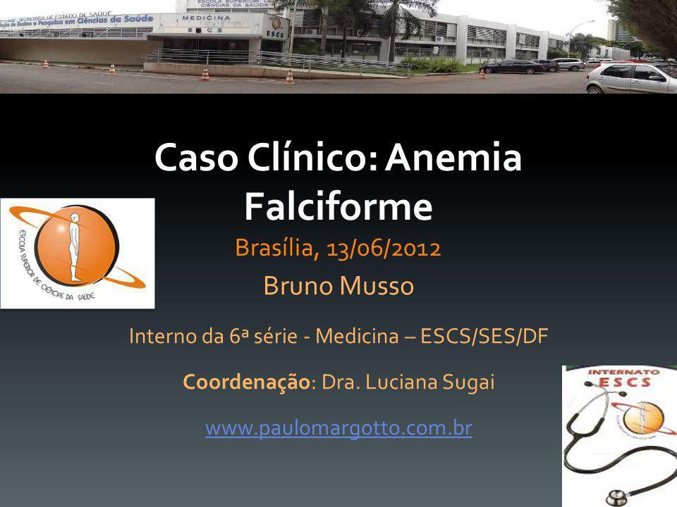 Caso Clínico: Anemia Falciforme Brasília, 13/06/2012