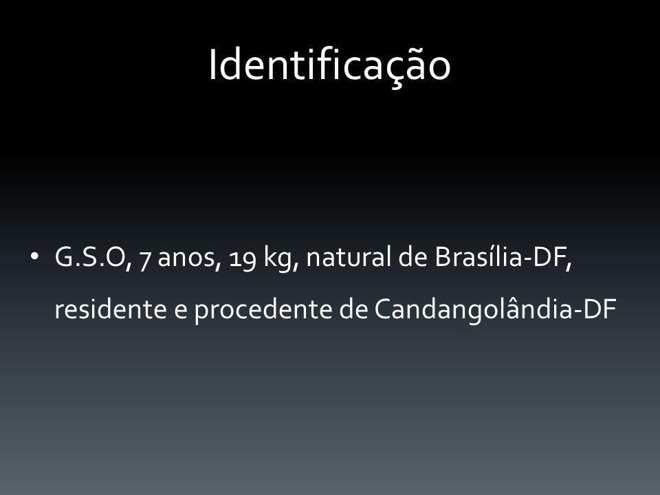 Identificação G.S.O, 7 anos, 19 kg, natural de Brasília-DF, residente e procedente de Candangolândia-DF.