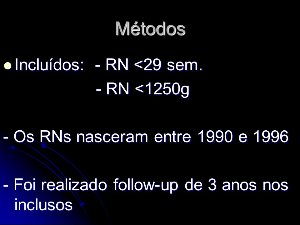 Métodos Incluídos: - RN <29 sem. - RN <1250g