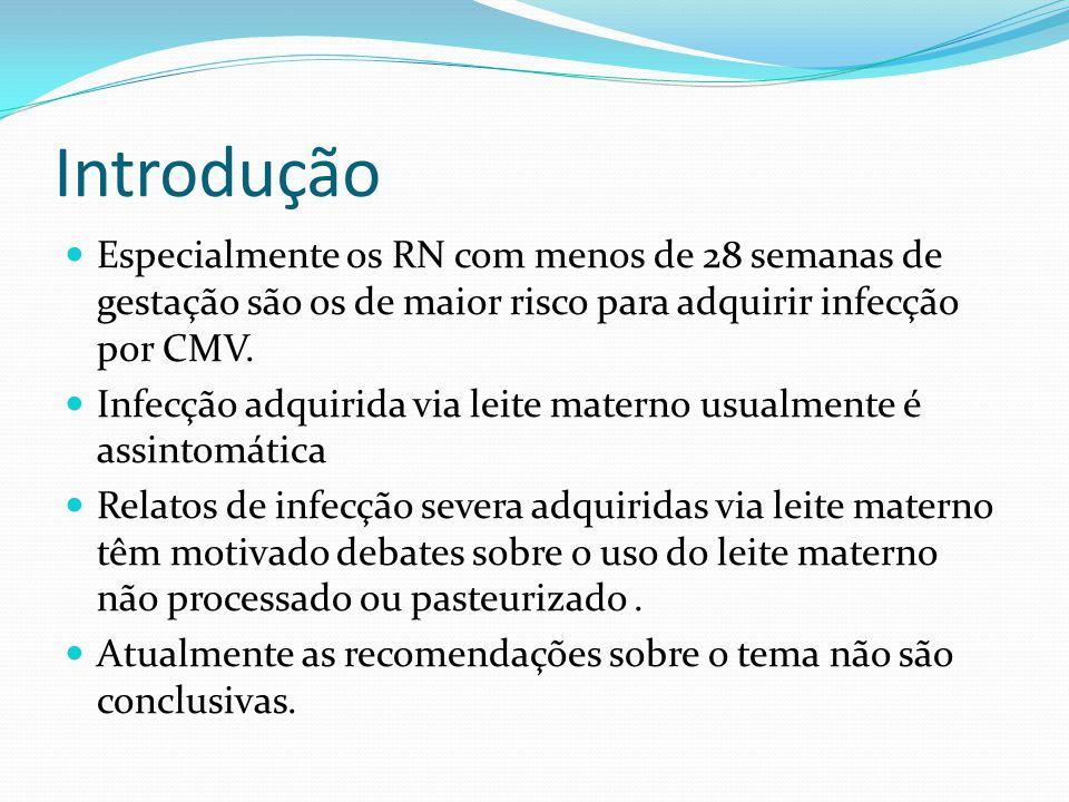 Introdução Especialmente os RN com menos de 28 semanas de gestação são os de maior risco para adquirir infecção por CMV.