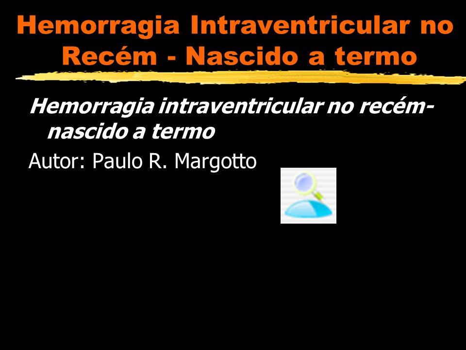 Hemorragia Intraventricular no Recém - Nascido a termo