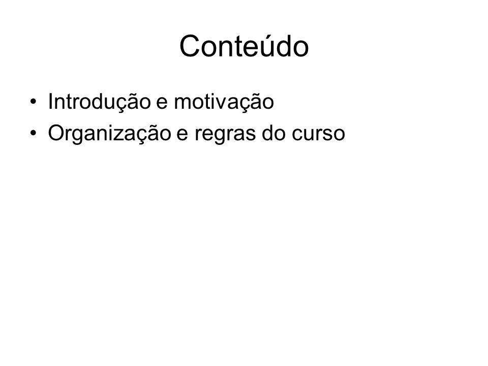 Conteúdo Introdução e motivação Organização e regras do curso