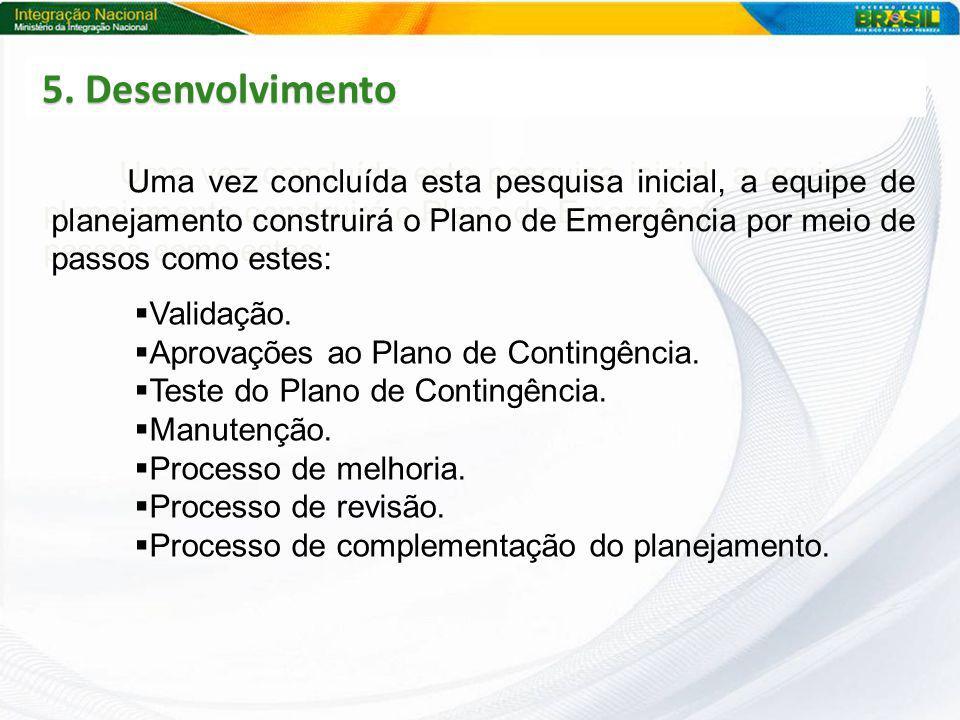 5. Desenvolvimento Uma vez concluída esta pesquisa inicial, a equipe de planejamento construirá o Plano de Emergência por meio de passos como estes: