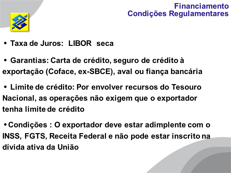 Financiamento Condições Regulamentares. Taxa de Juros: LIBOR seca.
