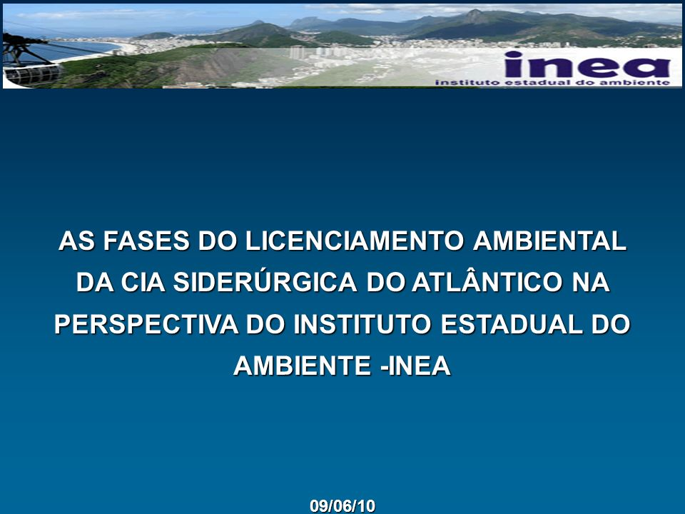 AS FASES DO LICENCIAMENTO AMBIENTAL DA CIA SIDERÚRGICA DO ATLÂNTICO NA PERSPECTIVA DO INSTITUTO ESTADUAL DO AMBIENTE -INEA