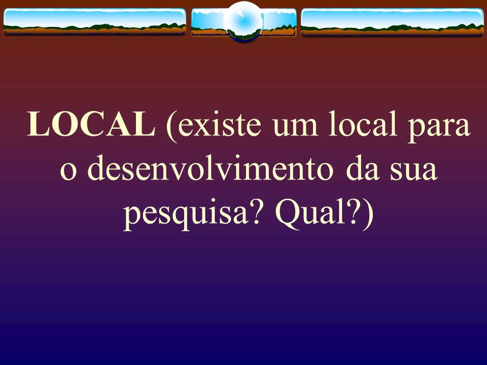 LOCAL (existe um local para o desenvolvimento da sua pesquisa Qual )