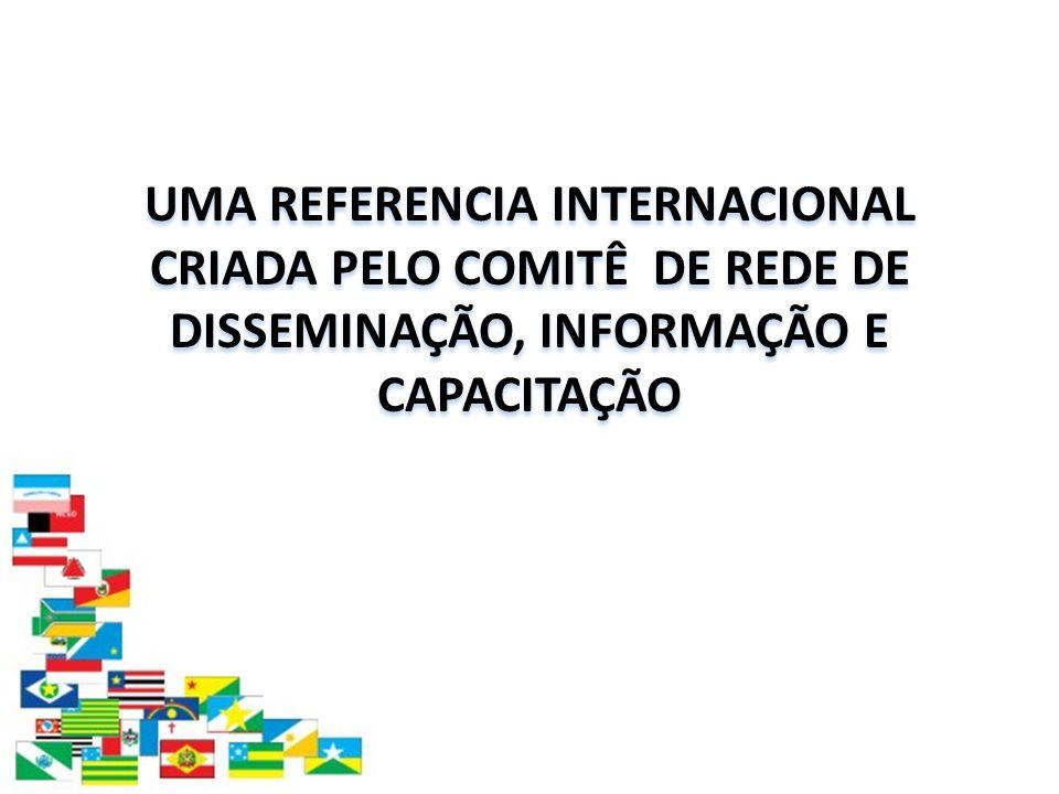 UMA REFERENCIA INTERNACIONAL CRIADA PELO COMITÊ DE REDE DE DISSEMINAÇÃO, INFORMAÇÃO E CAPACITAÇÃO