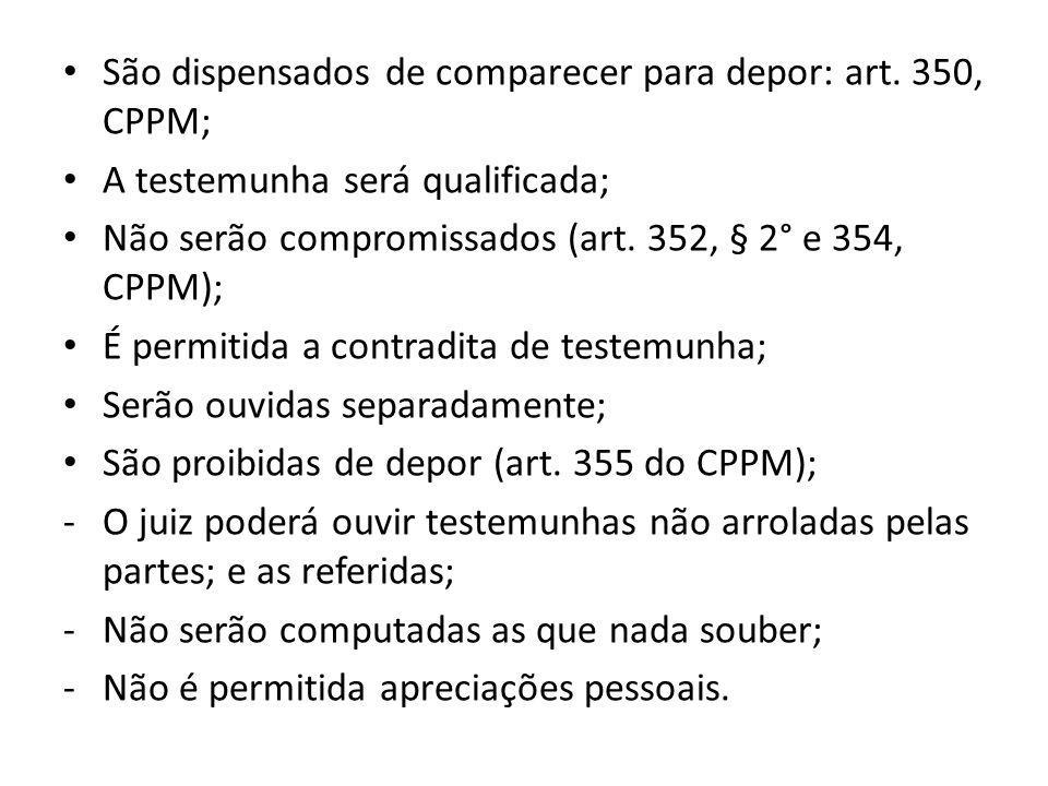 São dispensados de comparecer para depor: art. 350, CPPM;