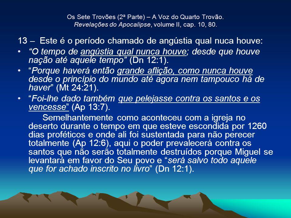 13 – Este é o período chamado de angústia qual nuca houve: