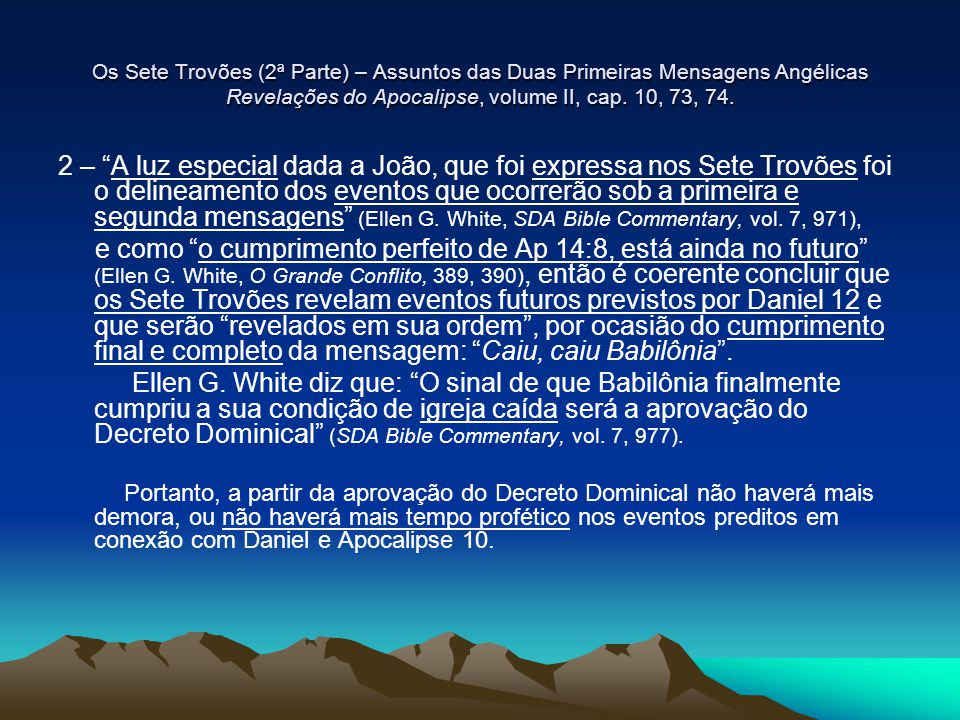 Os Sete Trovões (2ª Parte) – Assuntos das Duas Primeiras Mensagens Angélicas Revelações do Apocalipse, volume II, cap. 10, 73, 74.