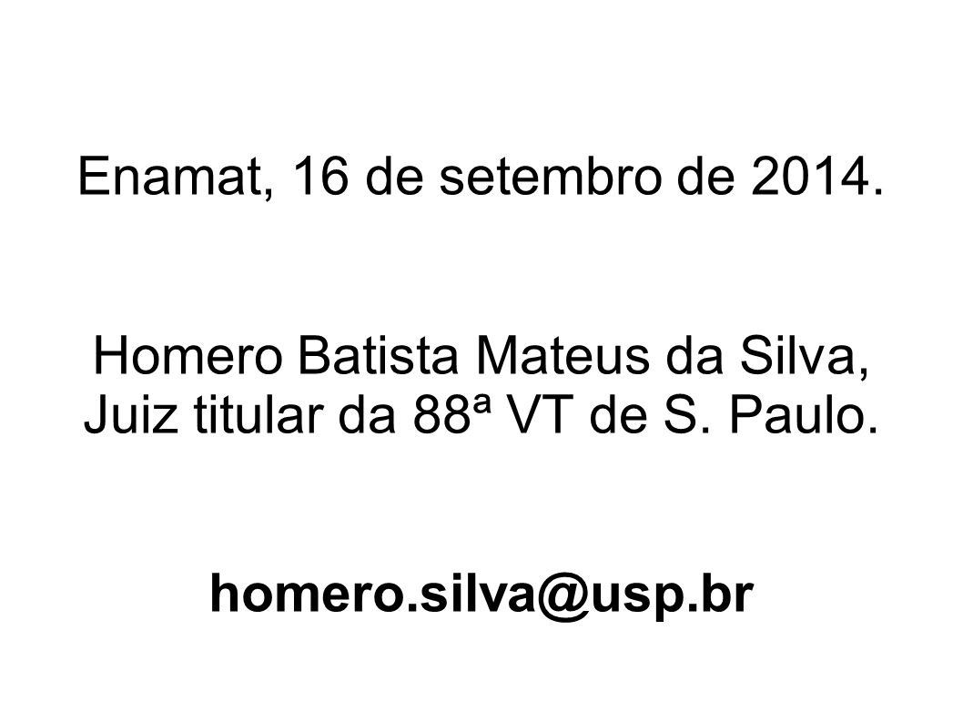 Homero Batista Mateus da Silva, Juiz titular da 88ª VT de S. Paulo.