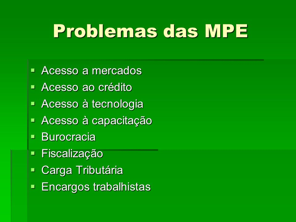 Problemas das MPE Acesso a mercados Acesso ao crédito
