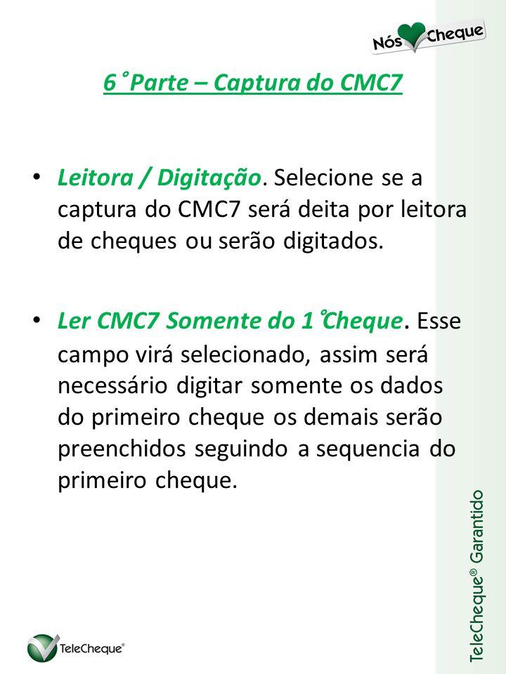 6° Parte – Captura do CMC7 Leitora / Digitação. Selecione se a captura do CMC7 será deita por leitora de cheques ou serão digitados.
