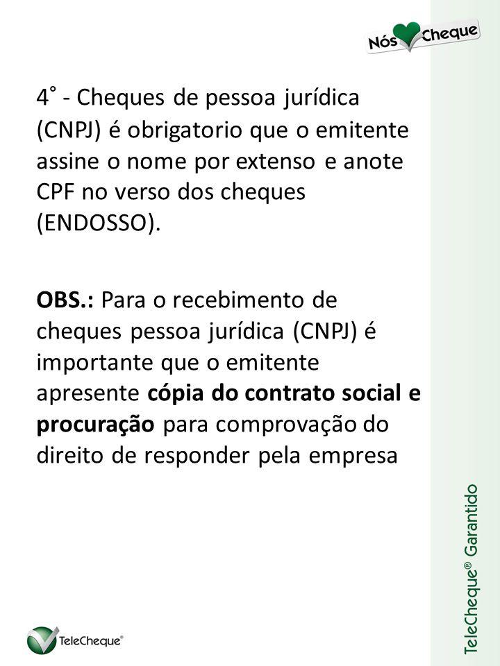 4° - Cheques de pessoa jurídica (CNPJ) é obrigatorio que o emitente assine o nome por extenso e anote CPF no verso dos cheques (ENDOSSO).