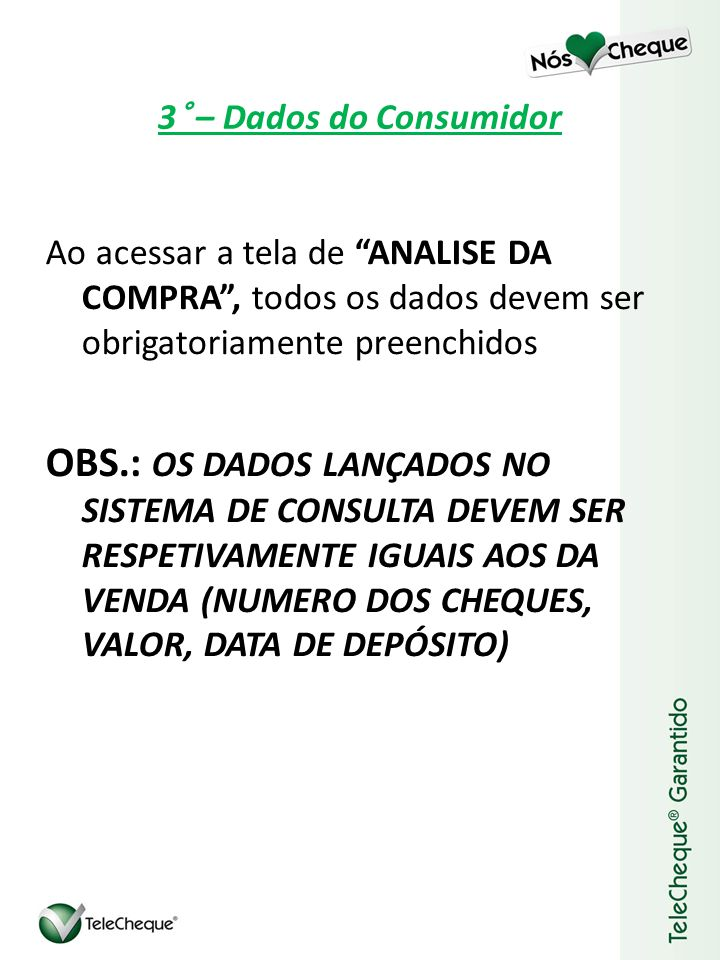 3° – Dados do Consumidor Ao acessar a tela de ANALISE DA COMPRA , todos os dados devem ser obrigatoriamente preenchidos.