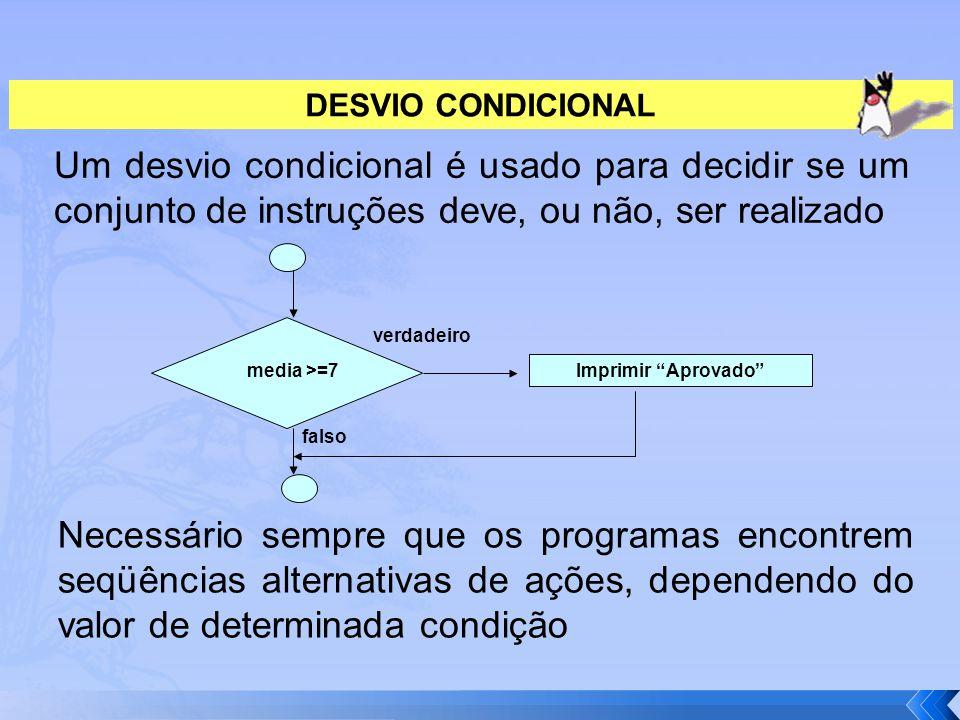 DESVIO CONDICIONAL Um desvio condicional é usado para decidir se um conjunto de instruções deve, ou não, ser realizado.