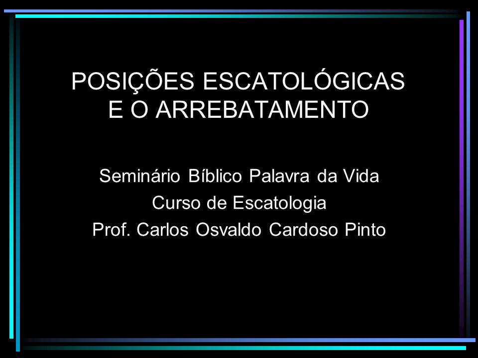 POSIÇÕES ESCATOLÓGICAS E O ARREBATAMENTO