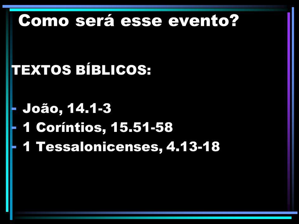Como será esse evento TEXTOS BÍBLICOS: João, 14.1-3