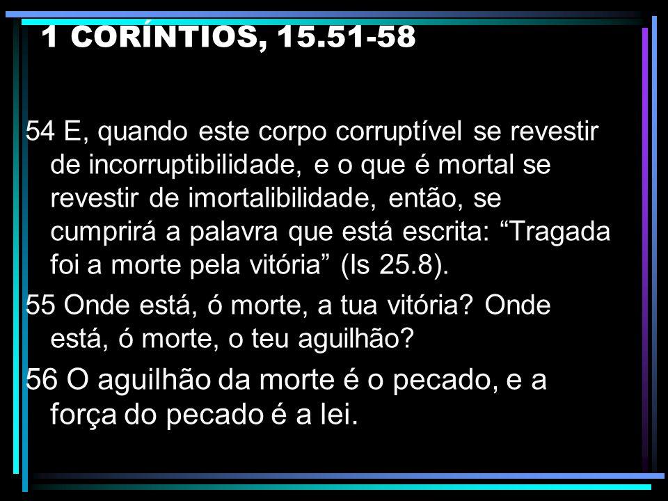 56 O aguilhão da morte é o pecado, e a força do pecado é a lei.