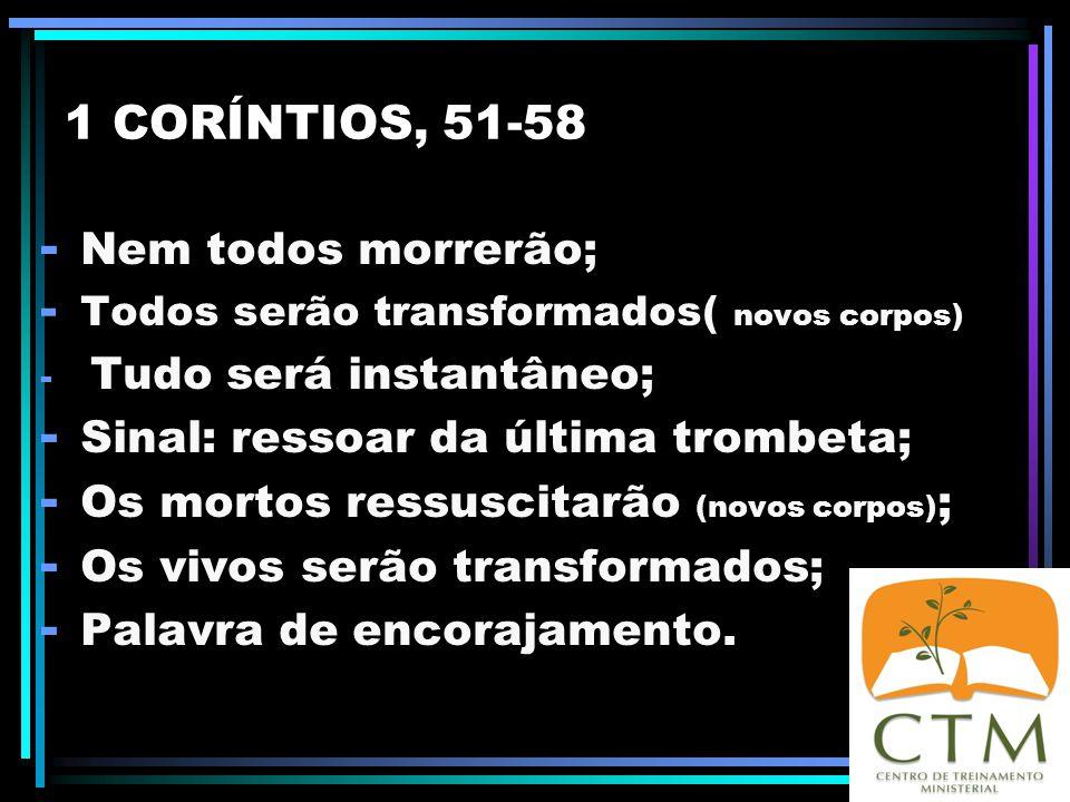 1 CORÍNTIOS, 51-58 Nem todos morrerão;