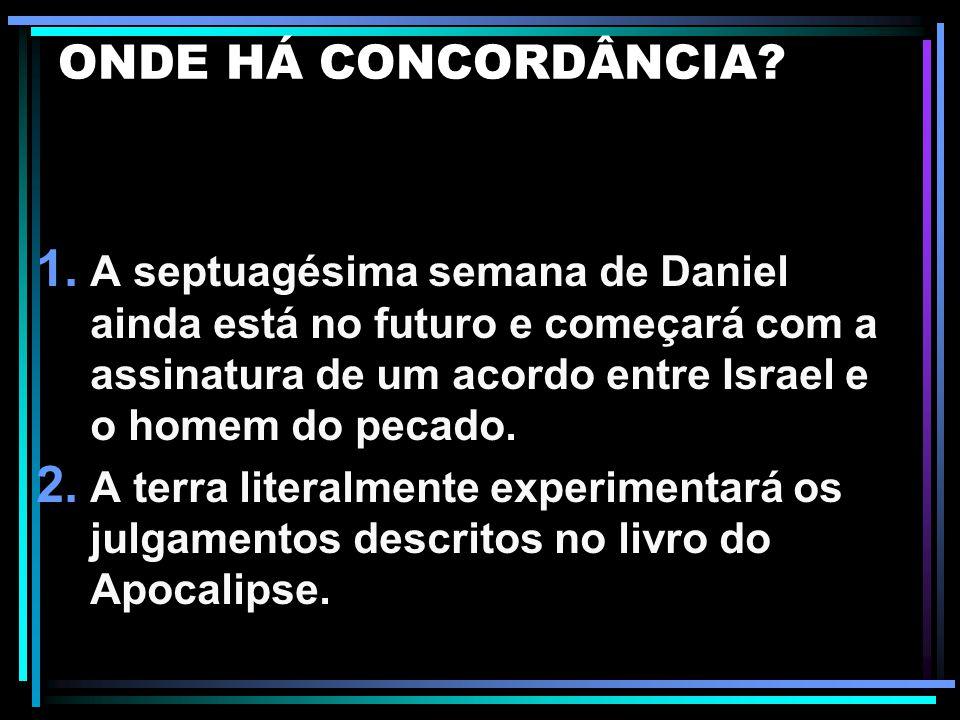 ONDE HÁ CONCORDÂNCIA A septuagésima semana de Daniel ainda está no futuro e começará com a assinatura de um acordo entre Israel e o homem do pecado.