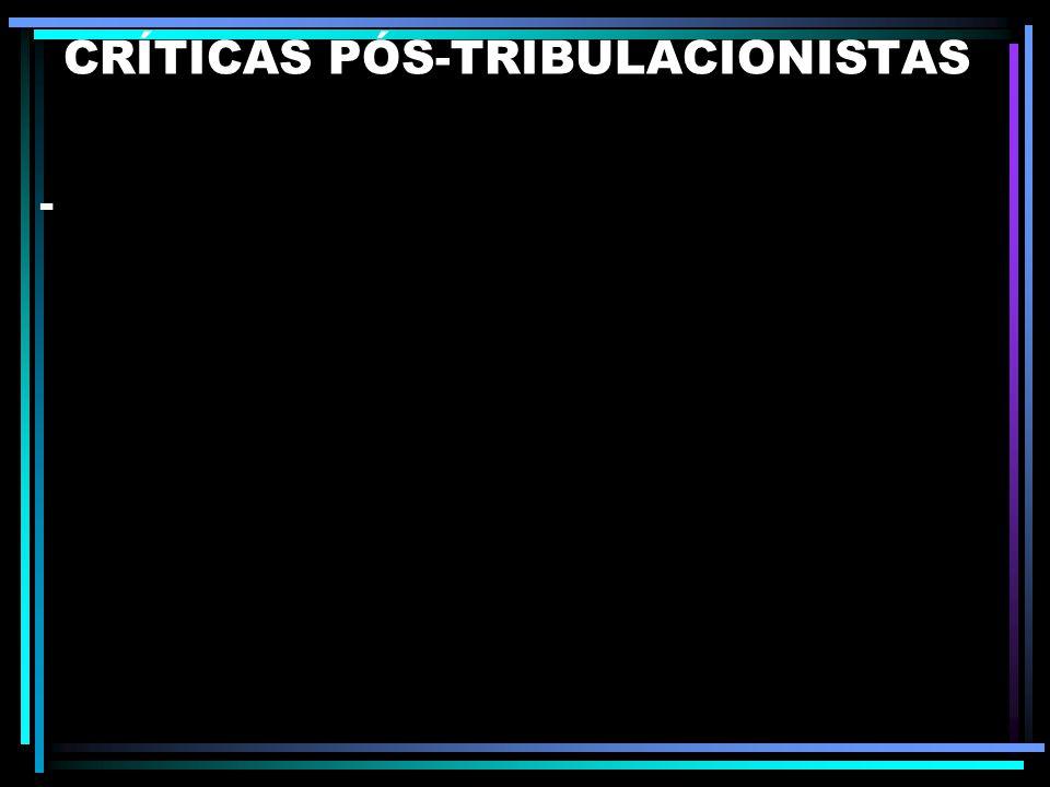CRÍTICAS PÓS-TRIBULACIONISTAS