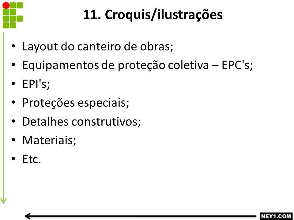 11. Croquis/ilustrações Layout do canteiro de obras;