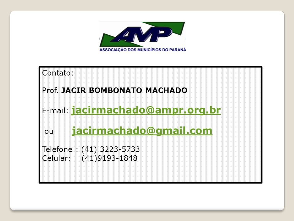 Contato: Prof. JACIR BOMBONATO MACHADO. E-mail: jacirmachado@ampr.org.br. ou jacirmachado@gmail.com.