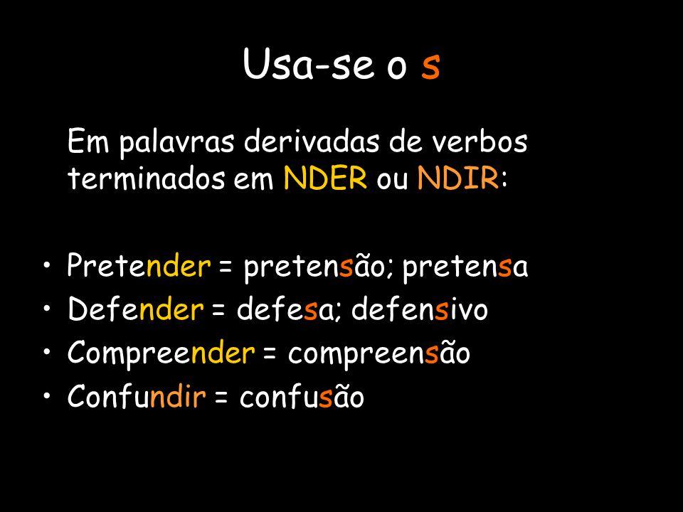 Usa-se o s Em palavras derivadas de verbos terminados em NDER ou NDIR: