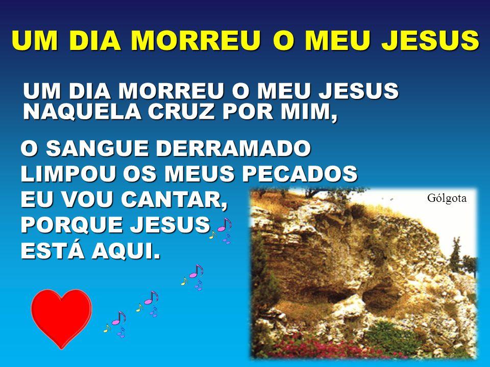 UM DIA MORREU O MEU JESUS