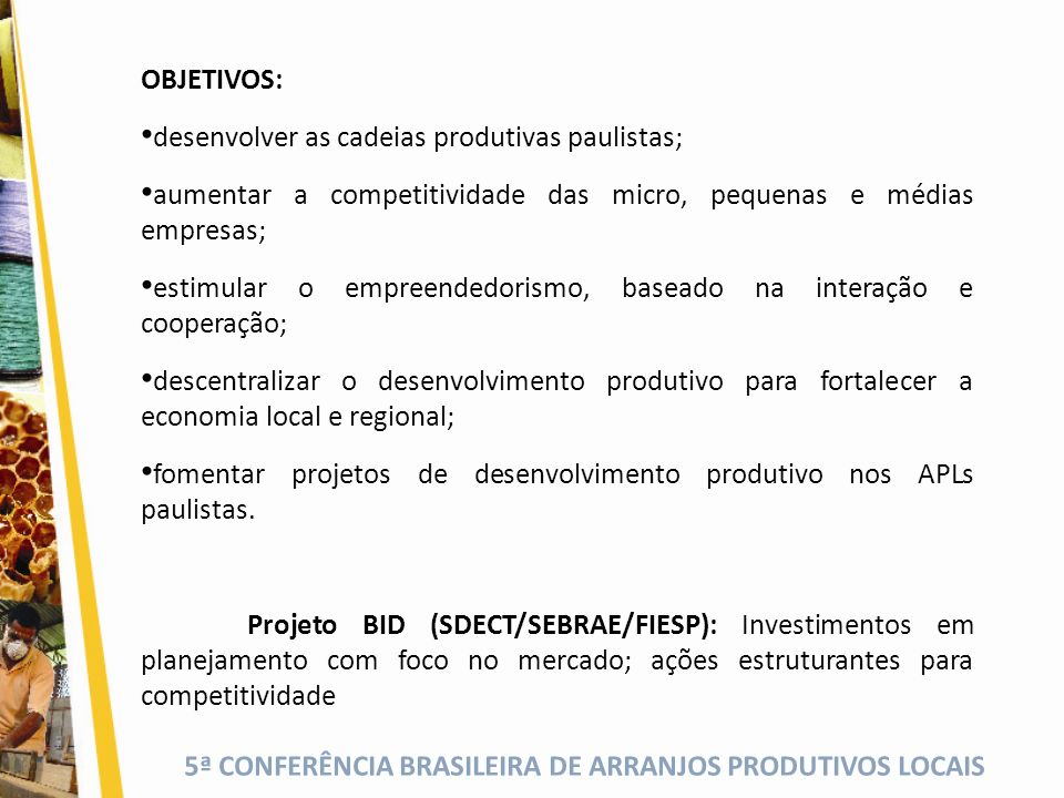 OBJETIVOS: desenvolver as cadeias produtivas paulistas; aumentar a competitividade das micro, pequenas e médias empresas;