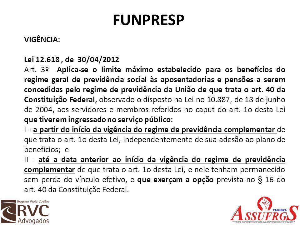 FUNPRESP VIGÊNCIA: Lei 12.618 , de 30/04/2012