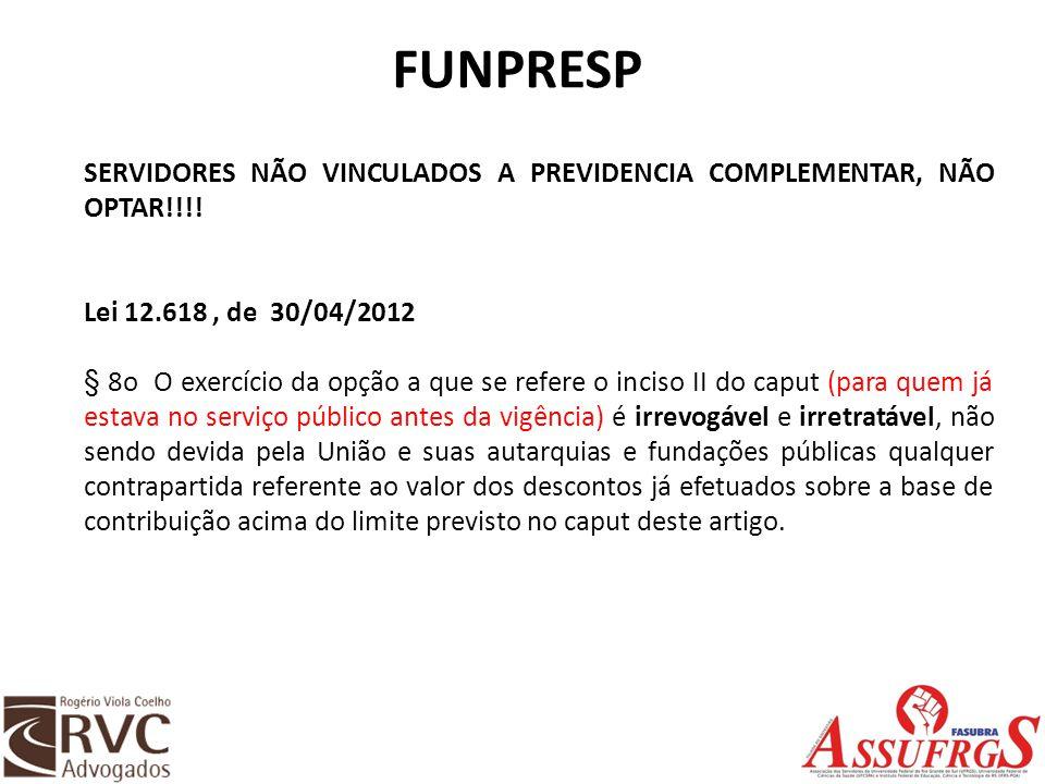 FUNPRESP SERVIDORES NÃO VINCULADOS A PREVIDENCIA COMPLEMENTAR, NÃO OPTAR!!!! Lei 12.618 , de 30/04/2012.