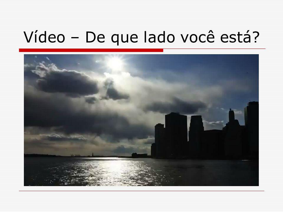 Vídeo – De que lado você está