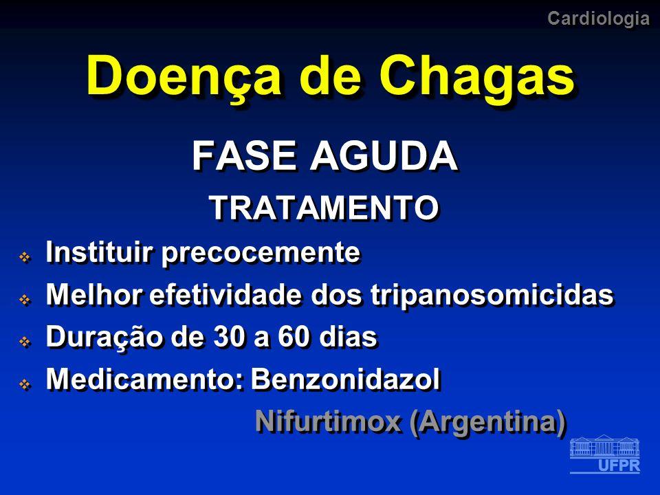 Doença de Chagas FASE AGUDA TRATAMENTO Instituir precocemente