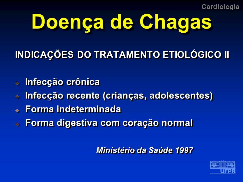 Doença de Chagas INDICAÇÕES DO TRATAMENTO ETIOLÓGICO II