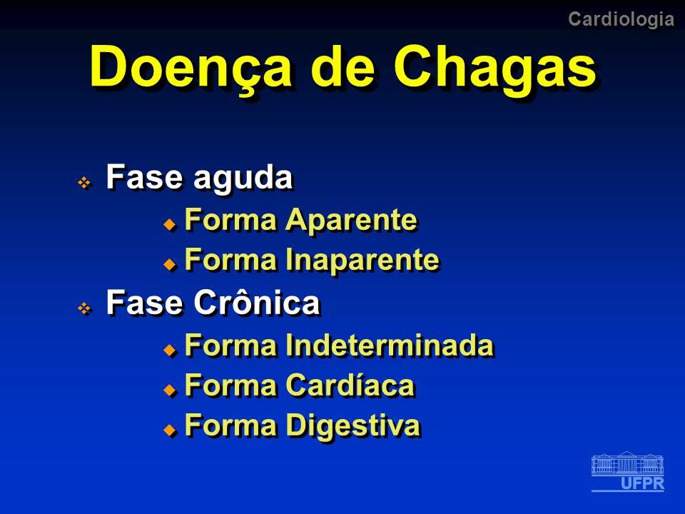 Doença de Chagas Fase aguda Fase Crônica Forma Aparente