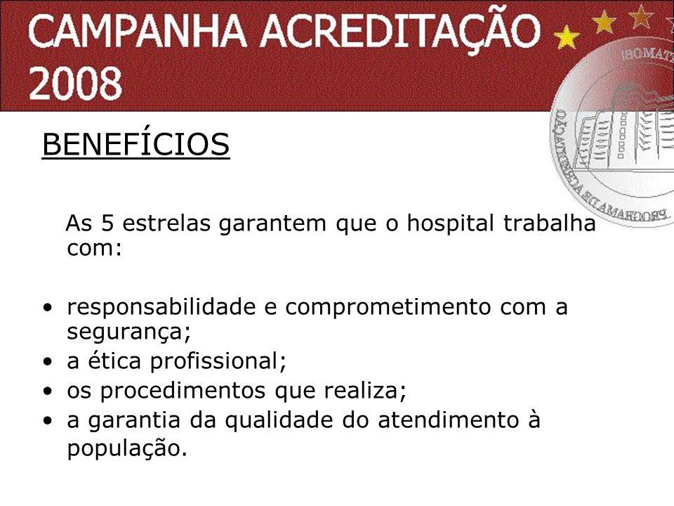 BENEFÍCIOS As 5 estrelas garantem que o hospital trabalha com: