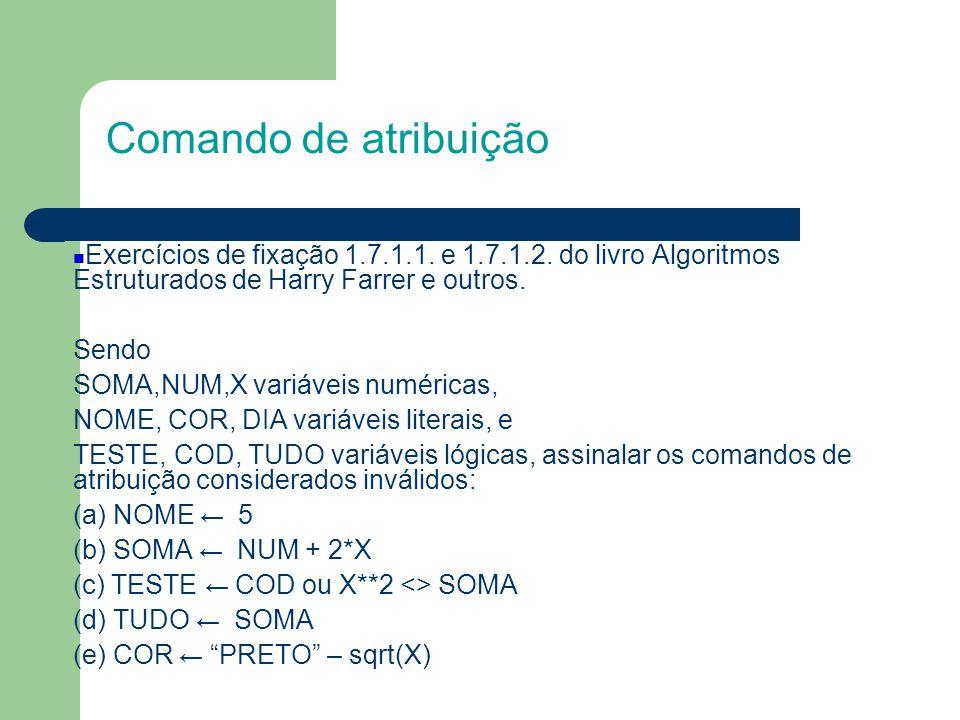 Comando de atribuição Exercícios de fixação 1.7.1.1. e 1.7.1.2. do livro Algoritmos Estruturados de Harry Farrer e outros.
