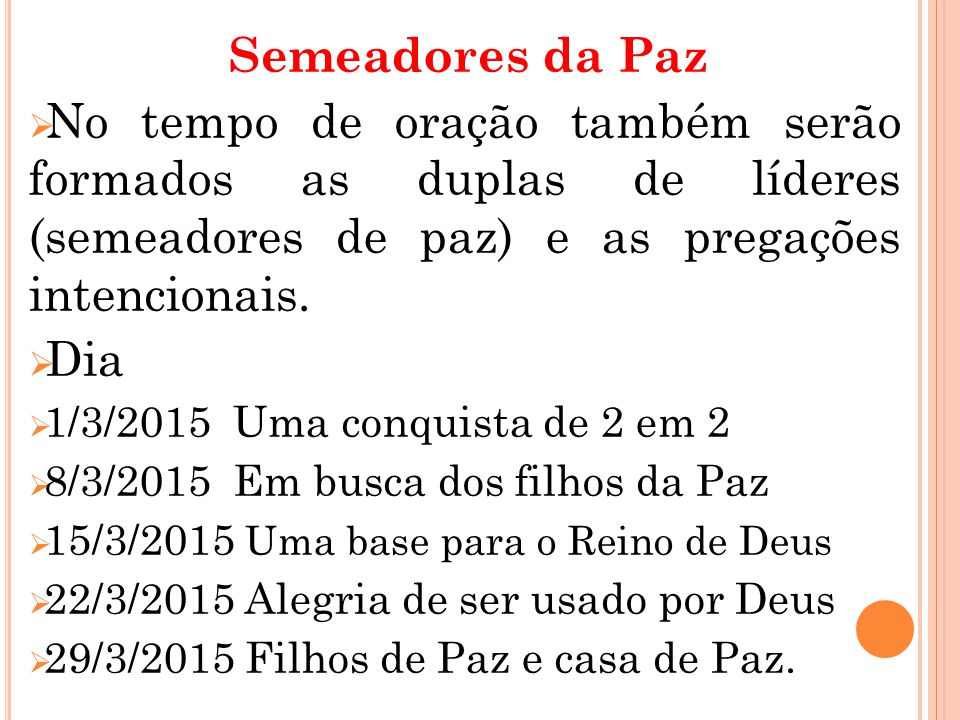 Semeadores da Paz No tempo de oração também serão formados as duplas de líderes (semeadores de paz) e as pregações intencionais.