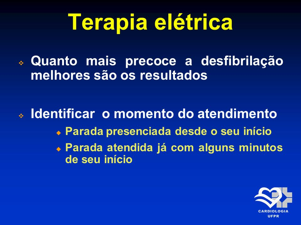 Terapia elétrica Quanto mais precoce a desfibrilação melhores são os resultados. Identificar o momento do atendimento.