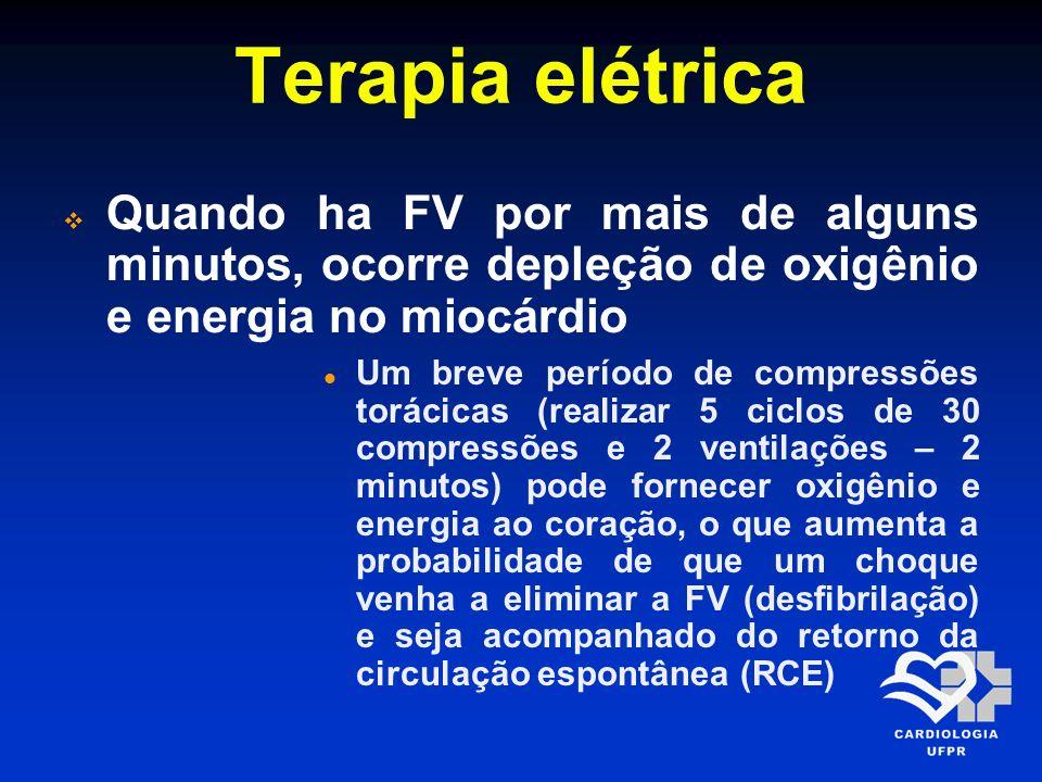 Terapia elétrica Quando ha FV por mais de alguns minutos, ocorre depleção de oxigênio e energia no miocárdio.