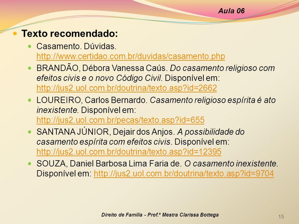 Aula 06 Texto recomendado: Casamento. Dúvidas. http://www.certidao.com.br/duvidas/casamento.php.